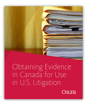 Obtaining Evidence in Canada for Use in U.S. Litigation