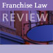 Franchise Law Review